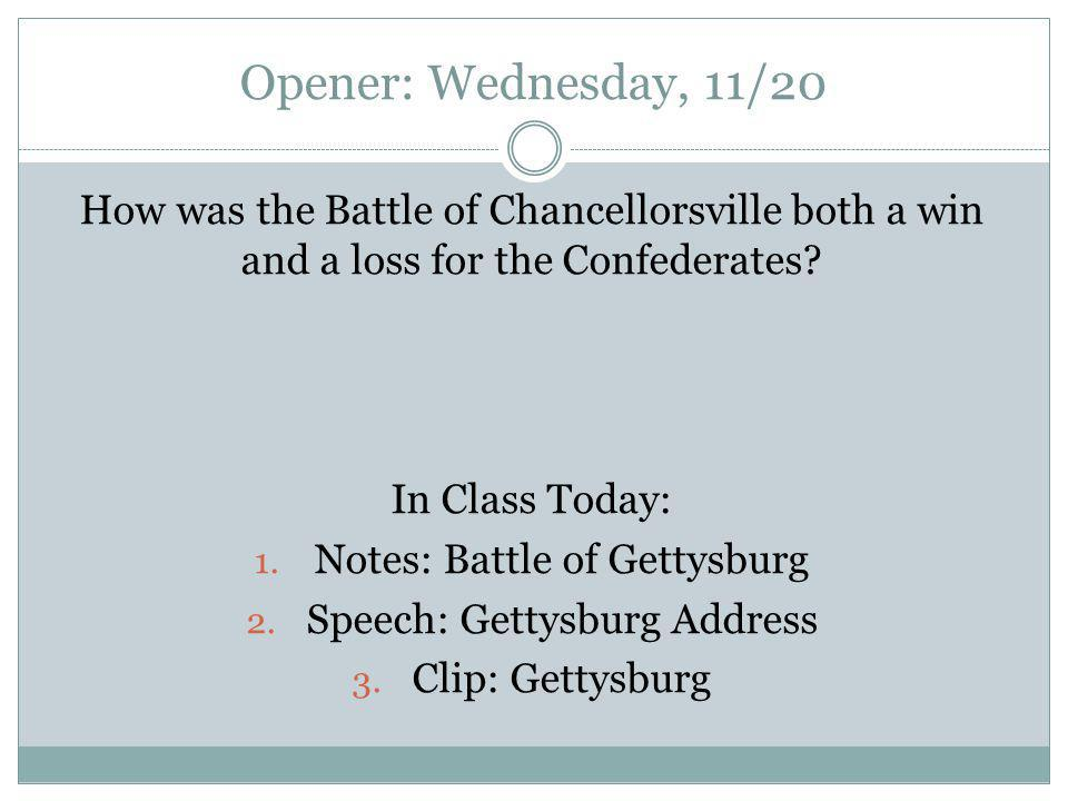 Opener: Wednesday, 11/20 How was the Battle of Chancellorsville both a win and a loss for the Confederates.