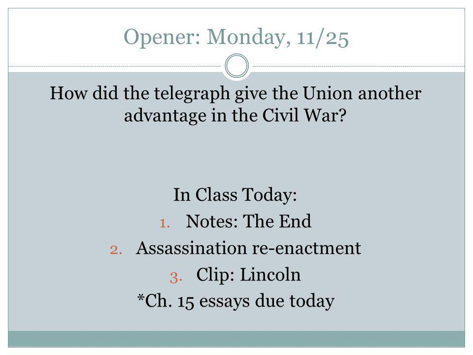 Opener: Monday, 11/25 How did the telegraph give the Union another advantage in the Civil War.