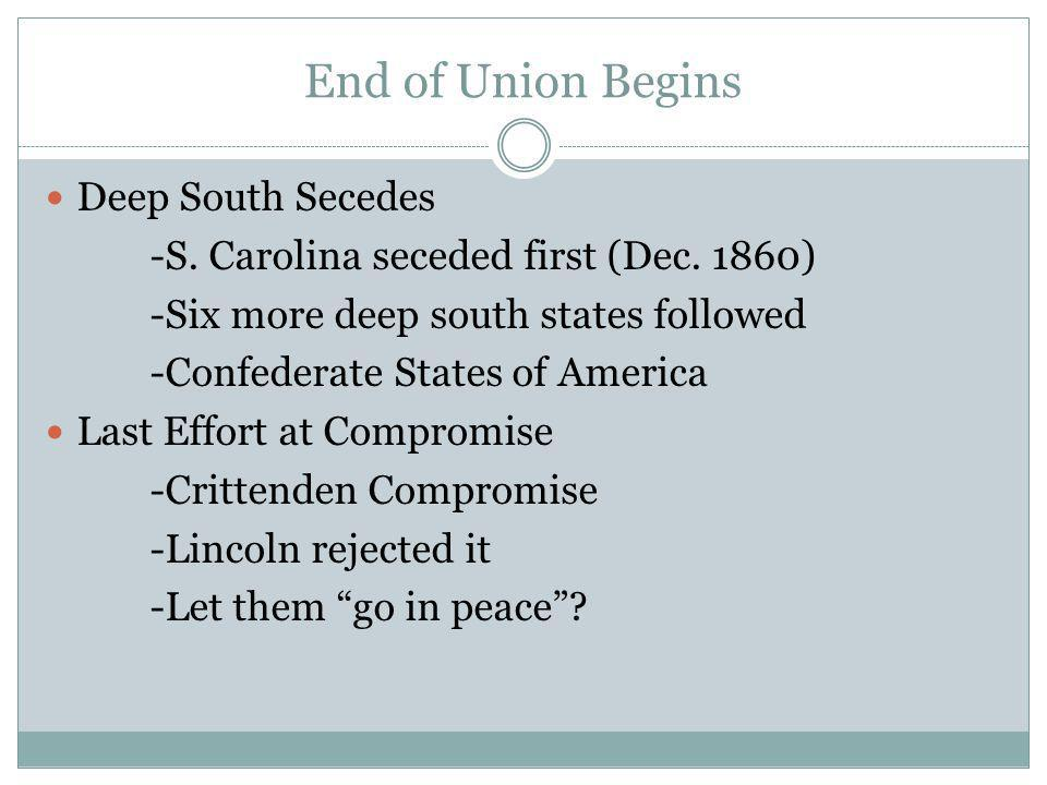 End of Union Begins Deep South Secedes -S. Carolina seceded first (Dec.