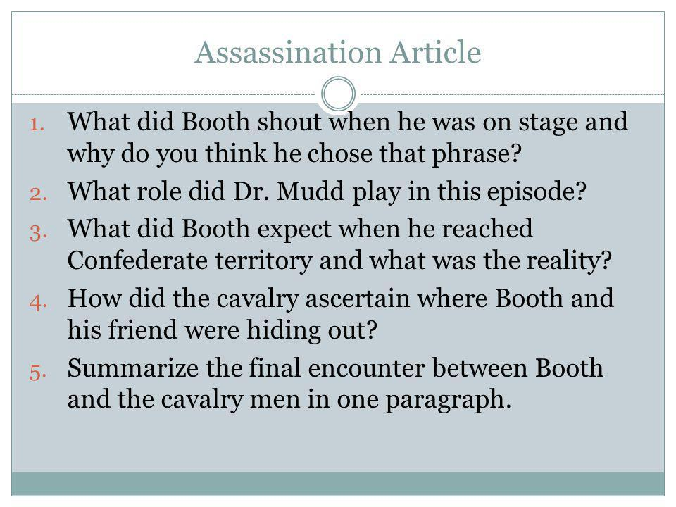 Assassination Article 1. What did Booth shout when he was on stage and why do you think he chose that phrase? 2. What role did Dr. Mudd play in this e