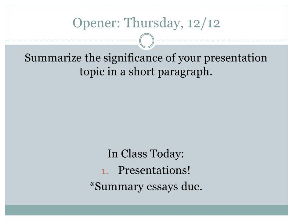 Opener: Thursday, 12/12 Summarize the significance of your presentation topic in a short paragraph.