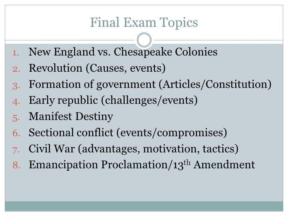 Final Exam Topics 1. New England vs. Chesapeake Colonies 2.