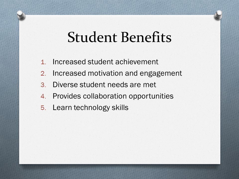 Student Benefits 1. Increased student achievement 2.