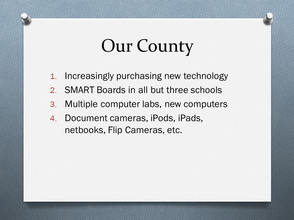 Our County 1. Increasingly purchasing new technology 2.