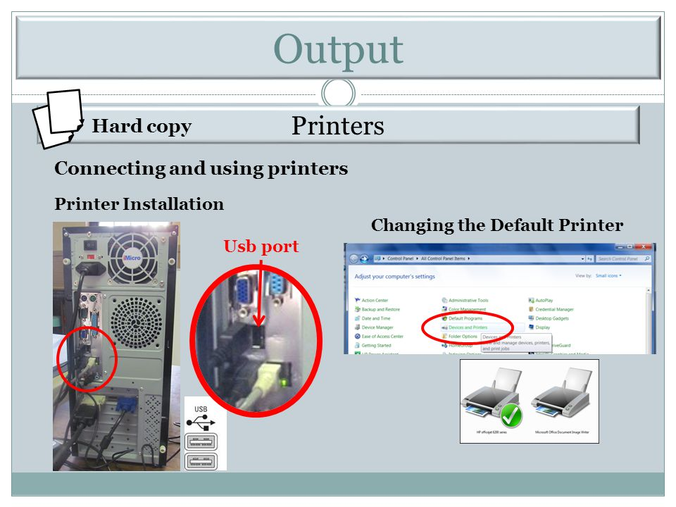 Printers Hard copy Connecting and using printers Printer Installation Usb port Changing the Default Printer Output