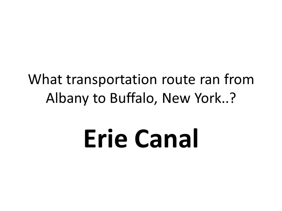 What transportation route ran from Albany to Buffalo, New York..? Erie Canal