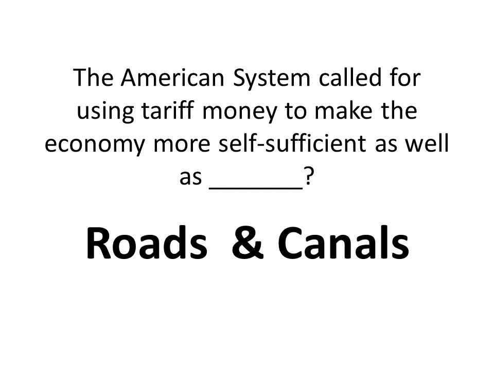 The American System called for using tariff money to make the economy more self-sufficient as well as _______.