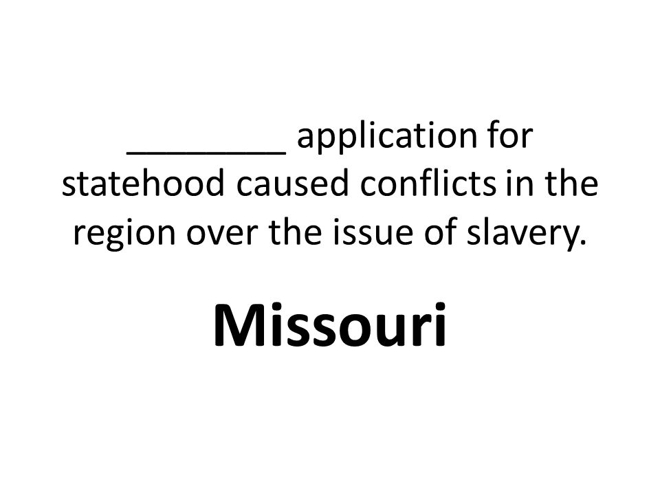 ________ application for statehood caused conflicts in the region over the issue of slavery.