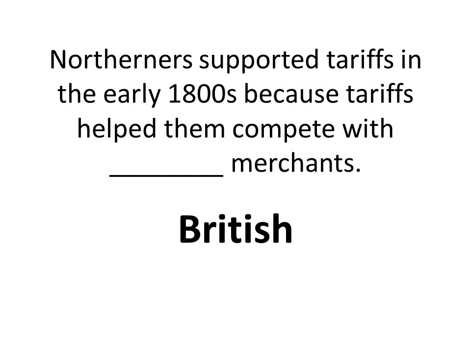Northerners supported tariffs in the early 1800s because tariffs helped them compete with ________ merchants.