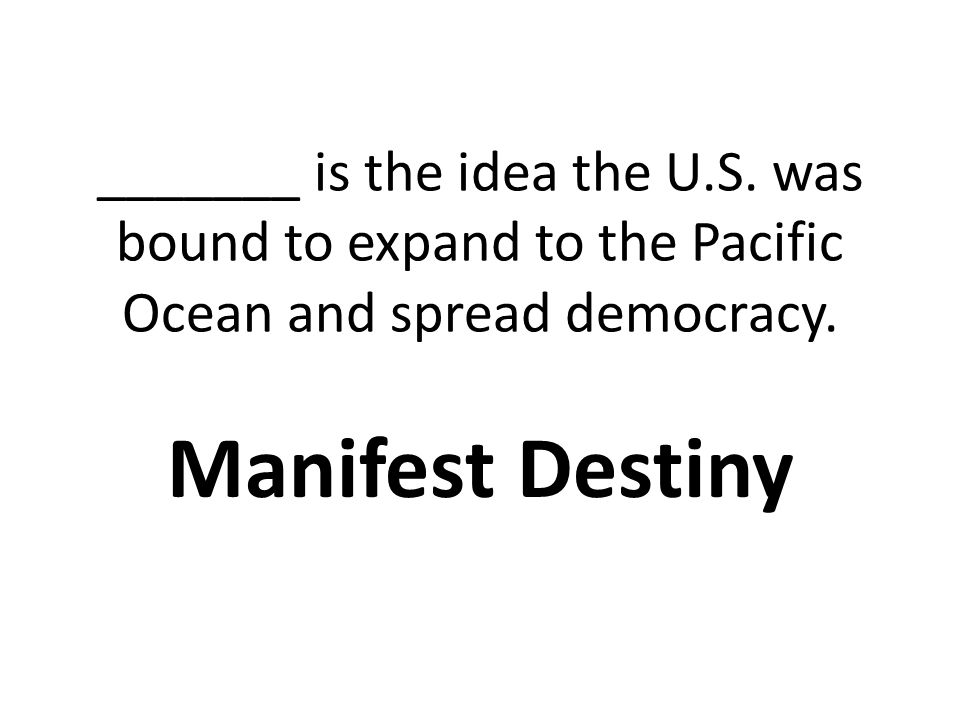 _______ is the idea the U.S.was bound to expand to the Pacific Ocean and spread democracy.