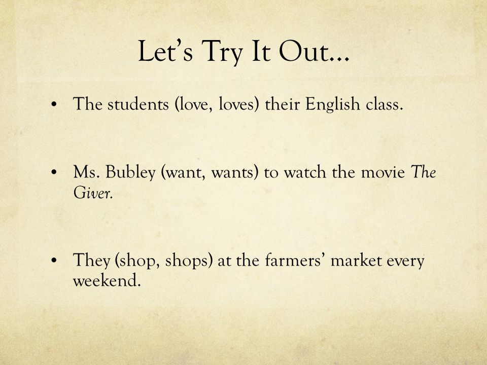 Let's Try It Out… The students (love, loves) their English class.