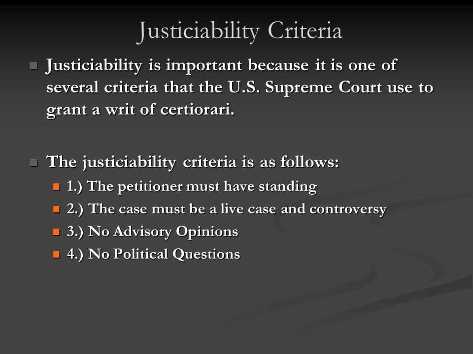 Justiciability Justiciability concerns the limits upon legal issues over which a court can exercise its judicial authority. Justiciability concerns th