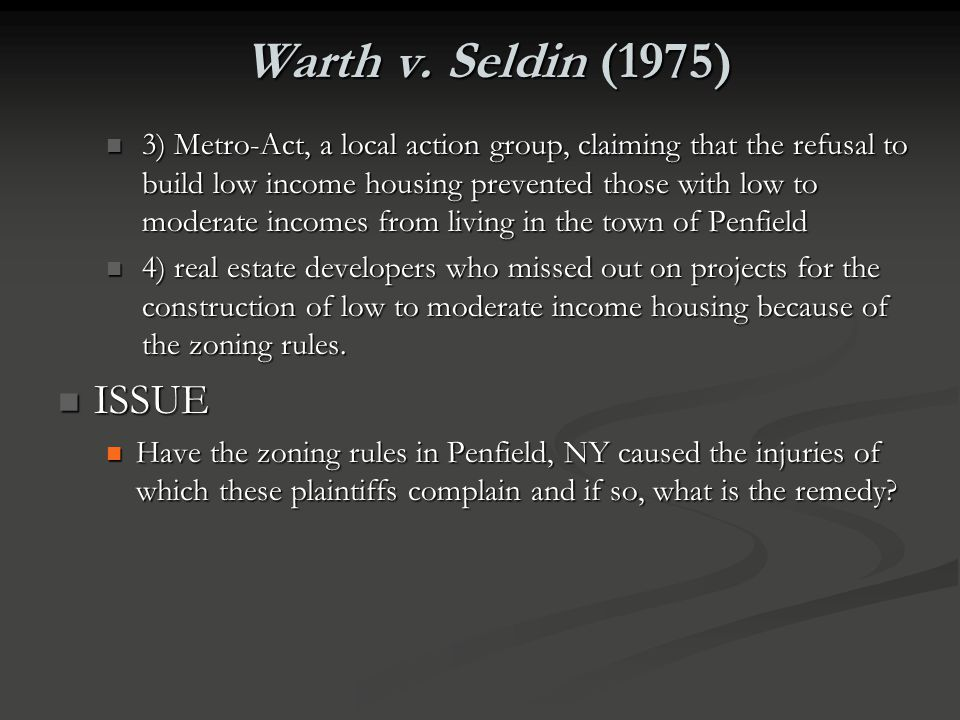 Warth v. Seldin (1975) FACTS FACTS Numerous parties in Penfield, New York (Penfield) contested the town's zoning rules. Those parties argued that the