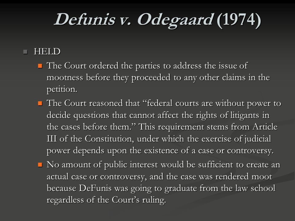 Defunis v. Odegaard (1974) Law School usually over by time case is final Law School usually over by time case is final But dispute not capable of repe