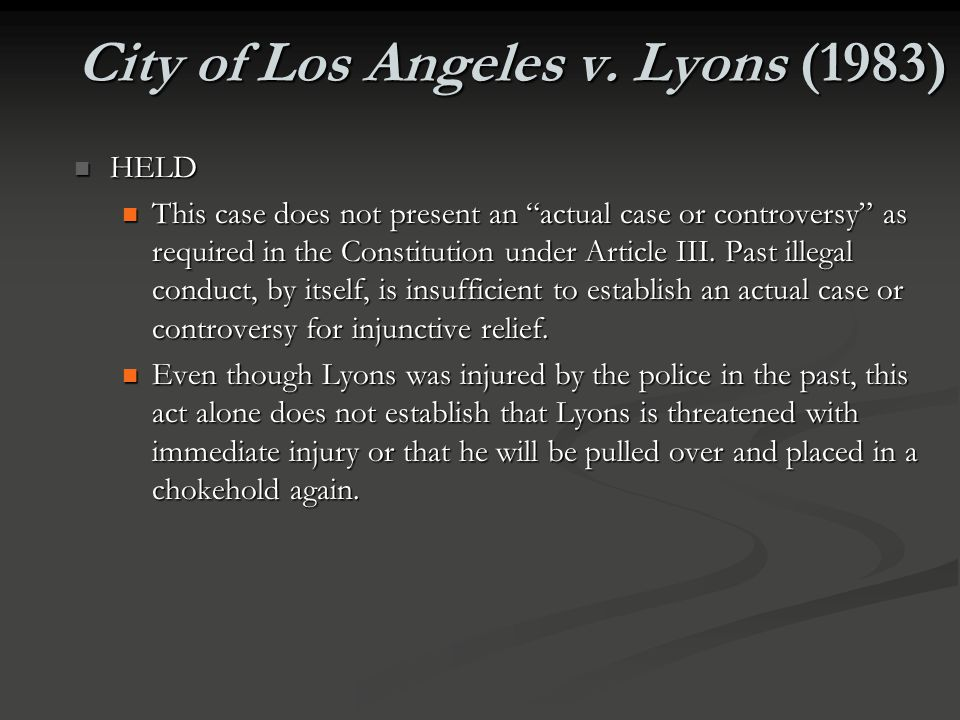 "City of Los Angeles v. Lyons (1983) ISSUES ISSUES Does this case present an ""actual case or controversy"" that can be determined by the Supreme Court?"