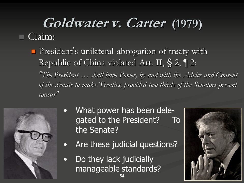 Goldwater v. Carter (1979) FACTS: FACTS: President Carter terminated a treaty with Taiwan, and a few Congressional members felt that this deprived the