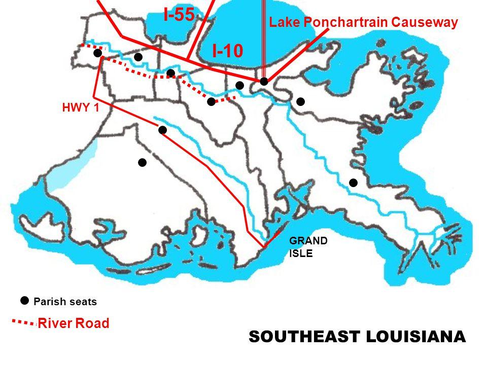 Parish seats SOUTHEAST LOUISIANA I-10 I-55 Lake Ponchartrain Causeway River Road HWY 1 GRAND ISLE