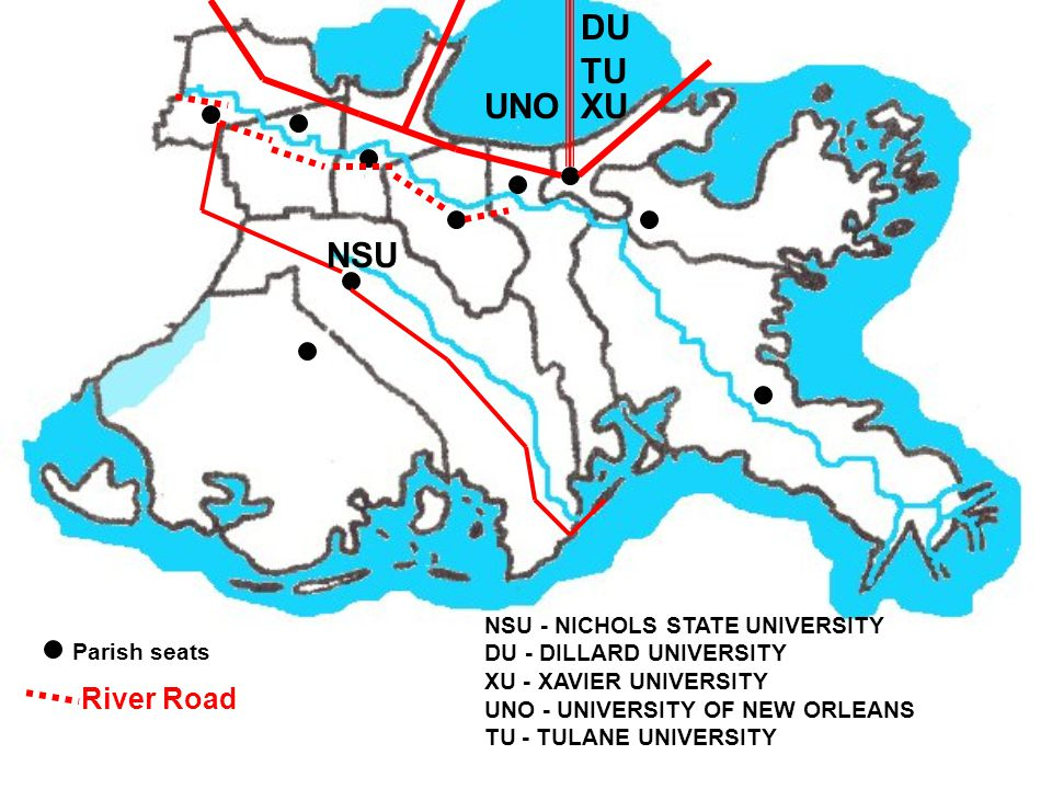 Parish seats River Road NSU - NICHOLS STATE UNIVERSITY DU - DILLARD UNIVERSITY XU - XAVIER UNIVERSITY UNO - UNIVERSITY OF NEW ORLEANS TU - TULANE UNIVERSITY NSU UNO TU XU DU