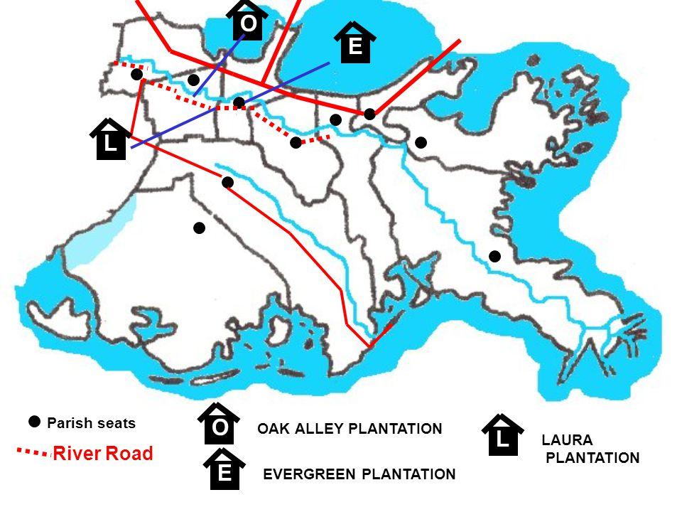 Parish seats River Road OAK ALLEY PLANTATION O E O L EVERGREEN PLANTATION E LAURA PLANTATION L