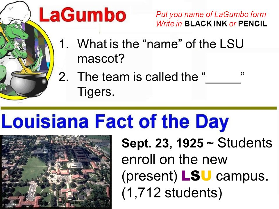"""1.What is the """"name"""" of the LSU mascot? 2.The team is called the """"_____"""" Tigers. Put you name of LaGumbo form Write in BLACK INK or PENCIL Sept. 23, 1"""