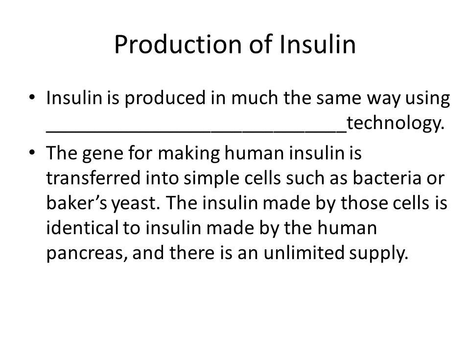 Production of Insulin Insulin is produced in much the same way using _____________________________technology. The gene for making human insulin is tra