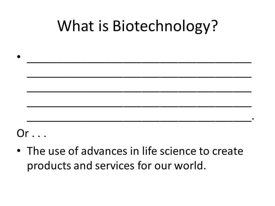 The History of Biotechnology Humans have been using biology to improve their lives since the beginning of recorded time.