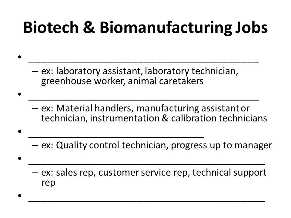 Biotech & Biomanufacturing Jobs ______________________________________ – ex: laboratory assistant, laboratory technician, greenhouse worker, animal ca