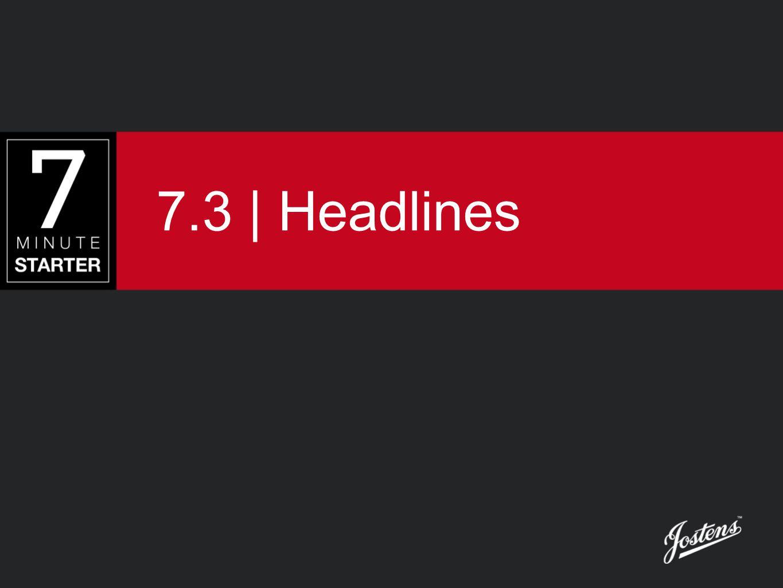 7.3   Headlines