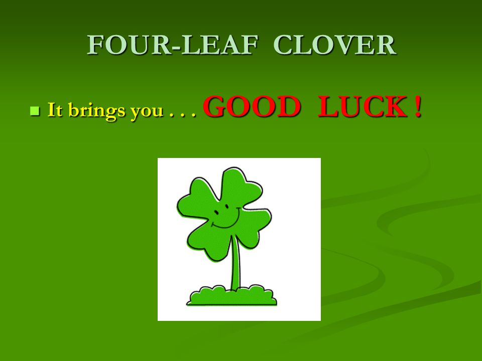 FOUR-LEAF CLOVER It brings you... GOOD LUCK ! It brings you... GOOD LUCK !