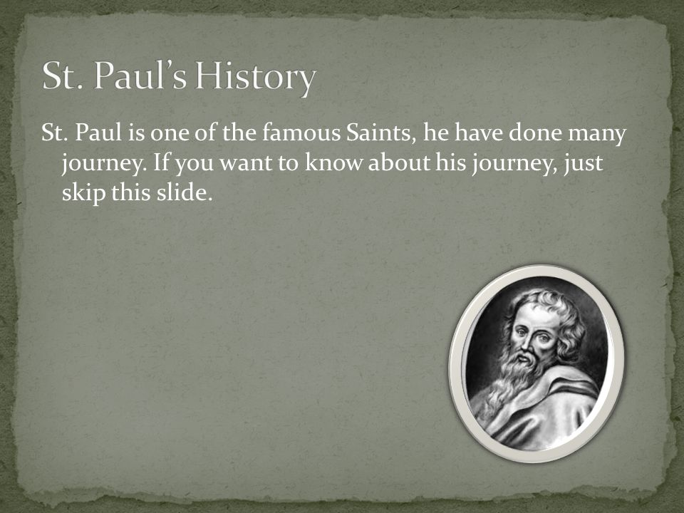 St. Paul is one of the famous Saints, he have done many journey.