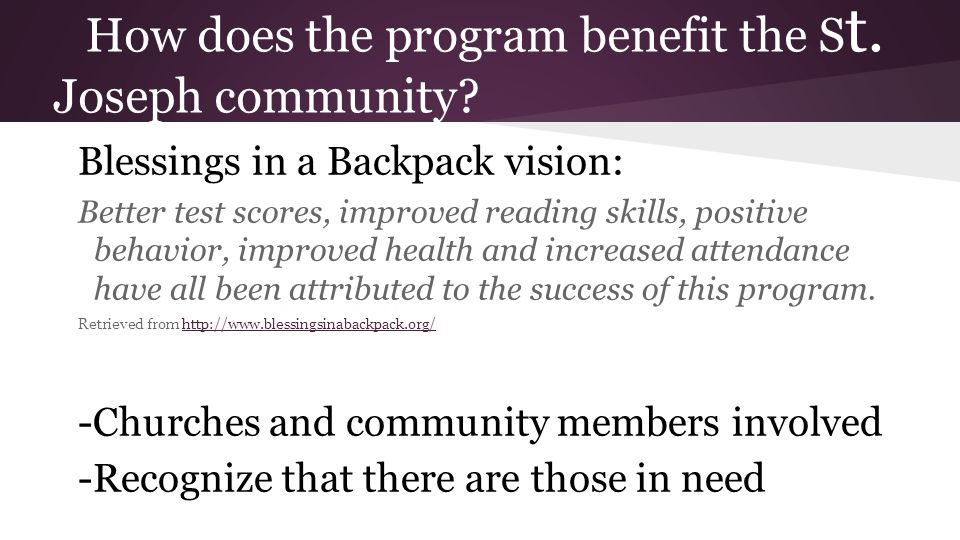 How does the program benefit the S t. Joseph community? Blessings in a Backpack vision: Better test scores, improved reading skills, positive behavior