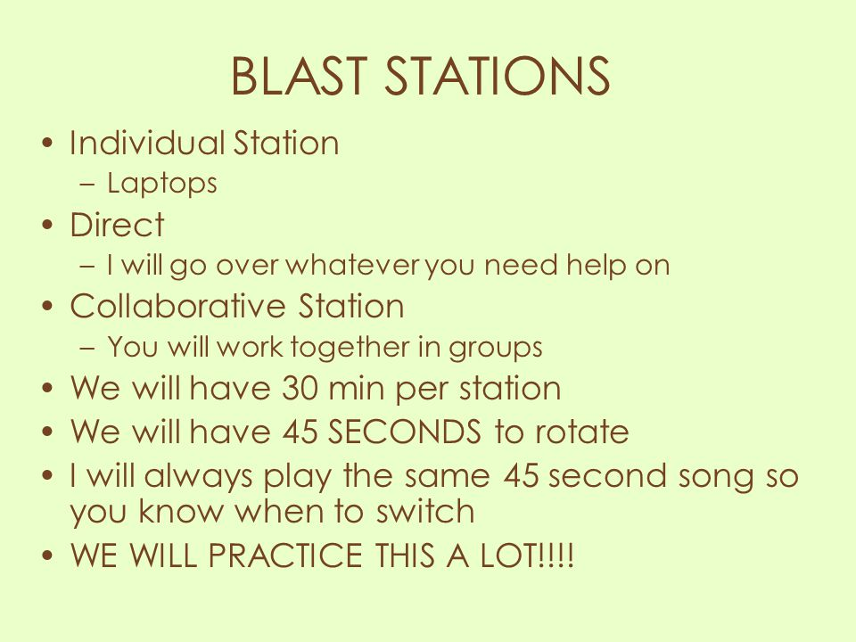 BLAST STATIONS Individual Station –Laptops Direct –I will go over whatever you need help on Collaborative Station –You will work together in groups We