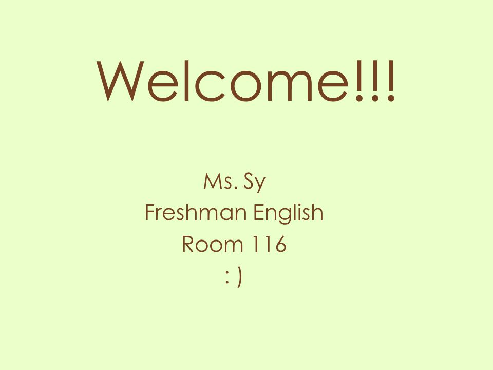 Welcome!!! Ms. Sy Freshman English Room 116 : )