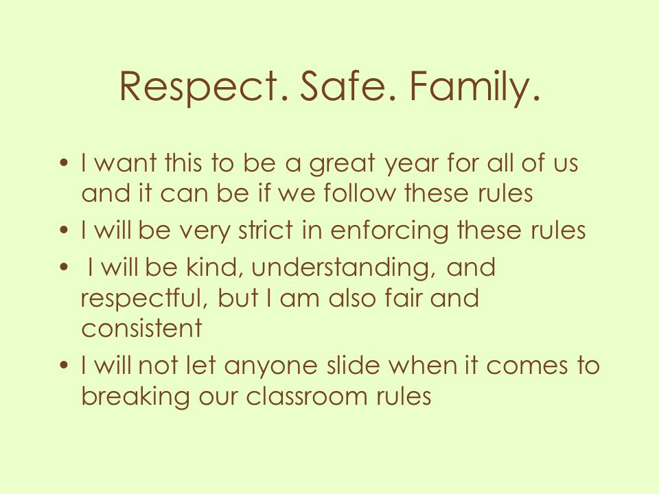 Respect. Safe. Family. I want this to be a great year for all of us and it can be if we follow these rules I will be very strict in enforcing these ru