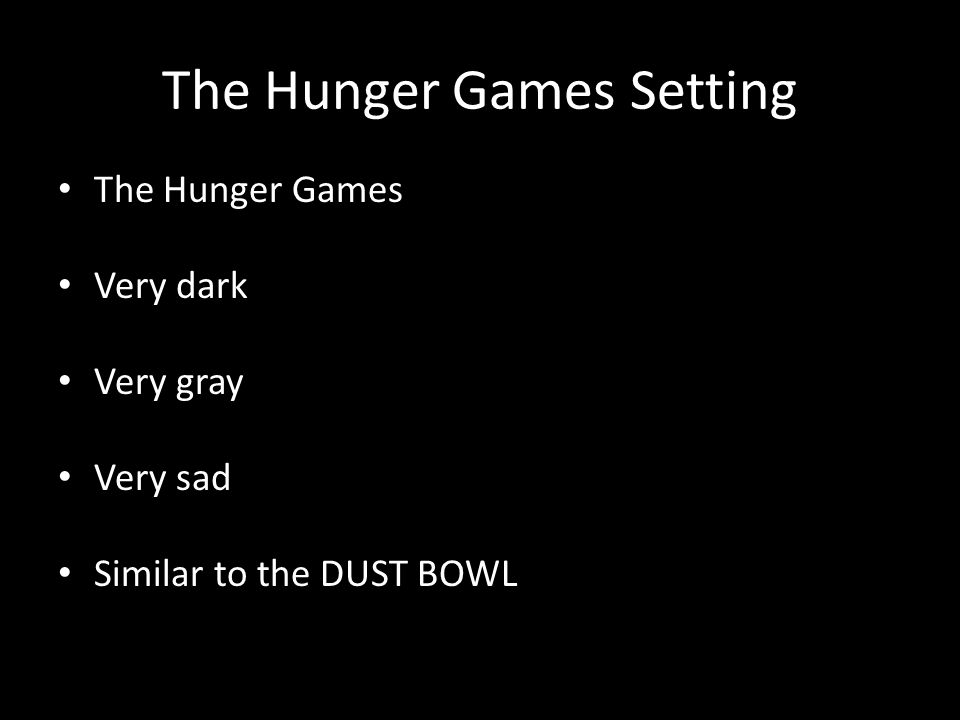 The Hunger Games Setting The Hunger Games Very dark Very gray Very sad Similar to the DUST BOWL