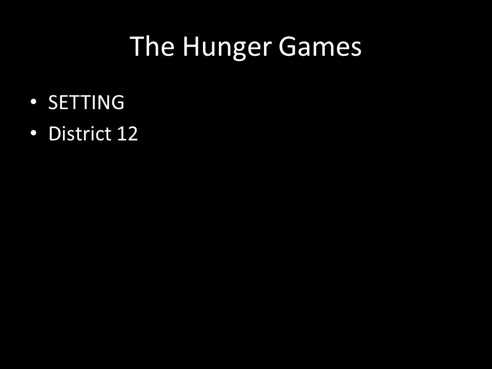 The Hunger Games SETTING District 12
