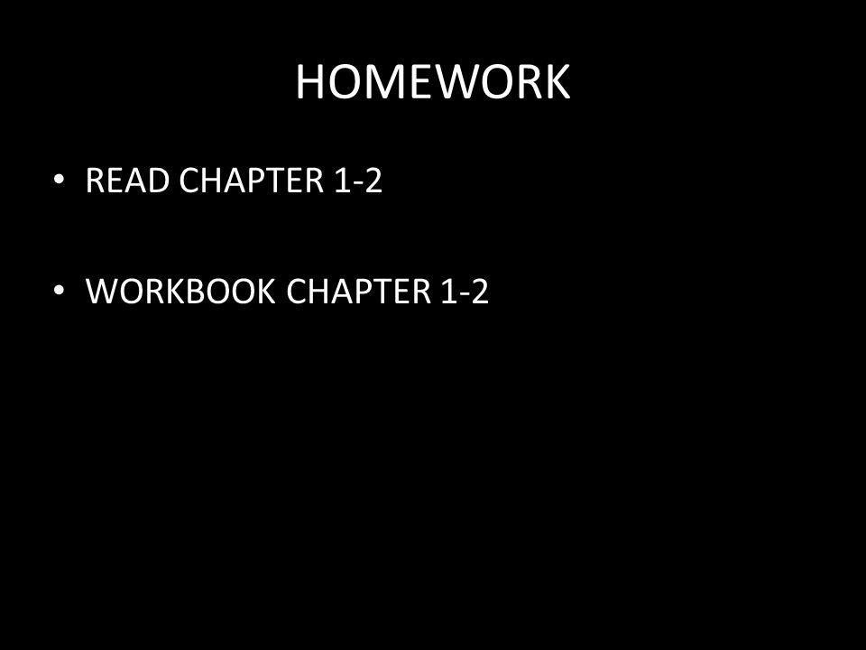 HOMEWORK READ CHAPTER 1-2 WORKBOOK CHAPTER 1-2
