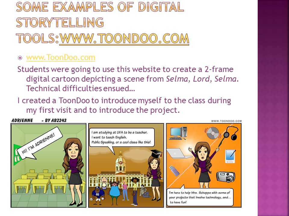  www.ToonDoo.com www.ToonDoo.com Students were going to use this website to create a 2-frame digital cartoon depicting a scene from Selma, Lord, Selma.
