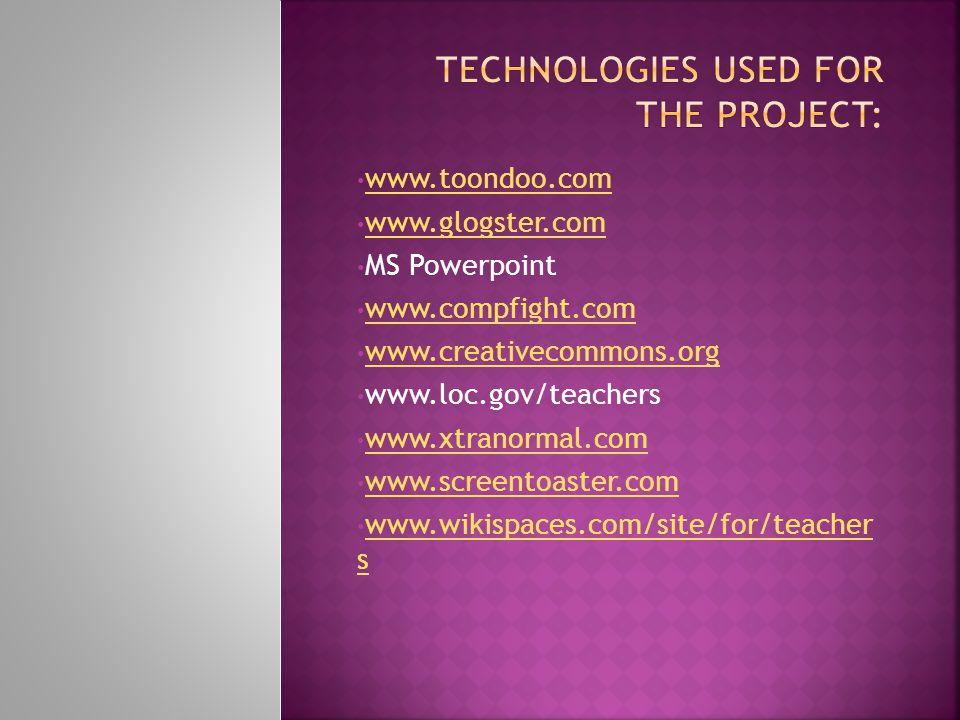 www.toondoo.com www.glogster.com MS Powerpoint www.compfight.com www.creativecommons.org www.loc.gov/teachers www.xtranormal.com www.screentoaster.com www.wikispaces.com/site/for/teacher s www.wikispaces.com/site/for/teacher s