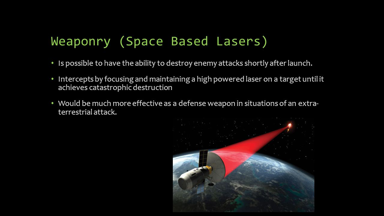 Weaponry (Space Based Lasers) Is possible to have the ability to destroy enemy attacks shortly after launch.