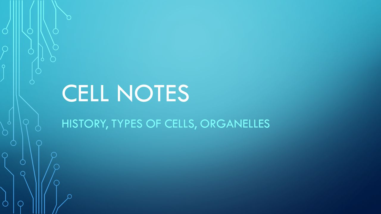 CELL NOTES HISTORY, TYPES OF CELLS, ORGANELLES