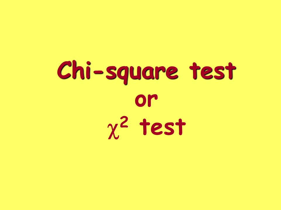 Chi-square test Chi-square test or  2 test