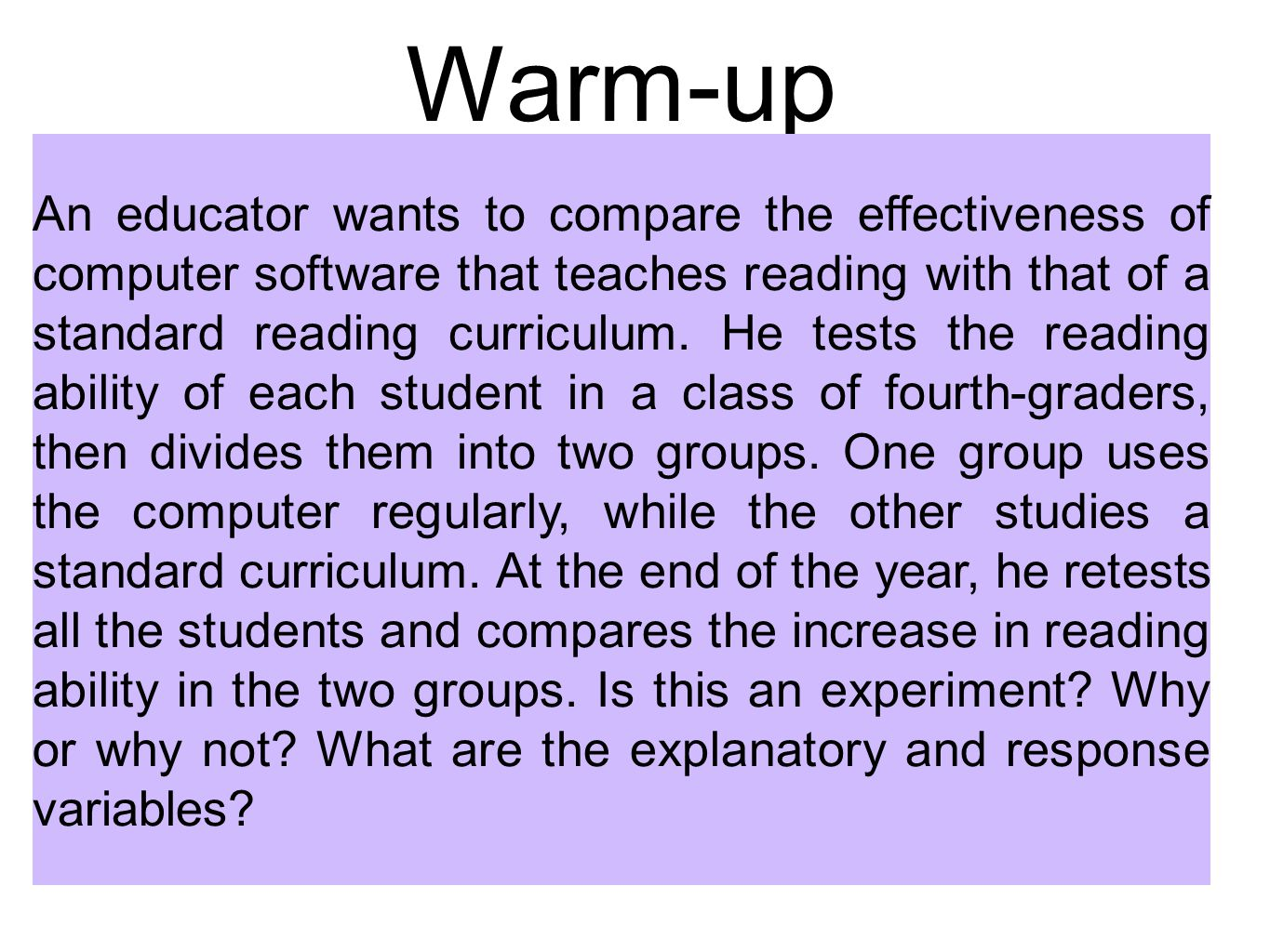 Warm-up An educator wants to compare the effectiveness of computer software that teaches reading with that of a standard reading curriculum. He tests