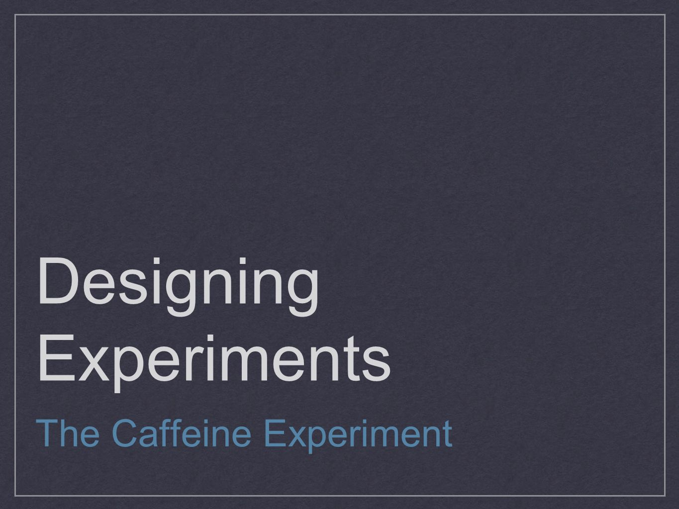 Designing Experiments The Caffeine Experiment