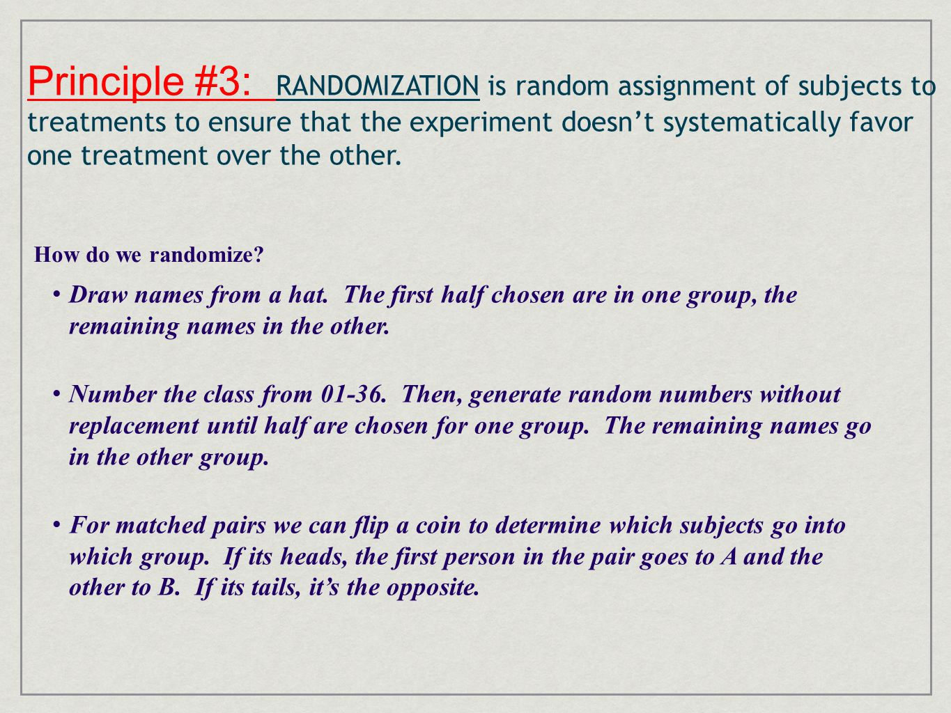 Principle #3: RANDOMIZATION is random assignment of subjects to treatments to ensure that the experiment doesn't systematically favor one treatment ov