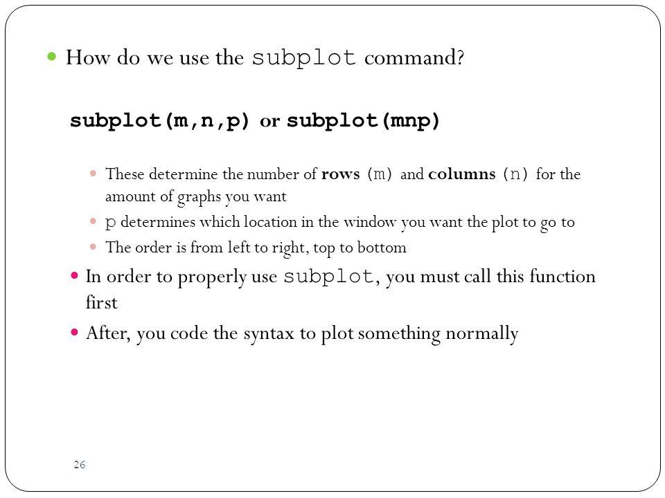 26 How do we use the subplot command.