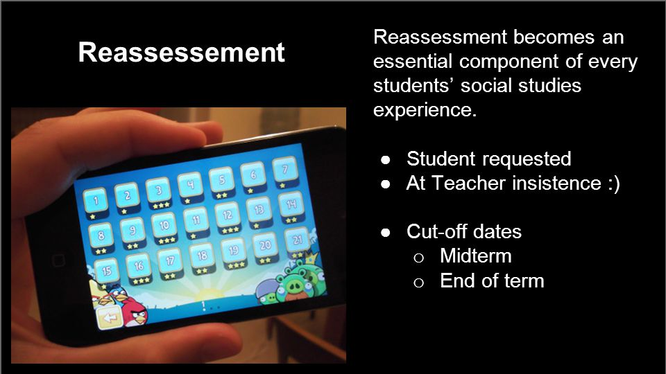 Reassessement Reassessment becomes an essential component of every students' social studies experience. ●Student requested ●At Teacher insistence :) ●