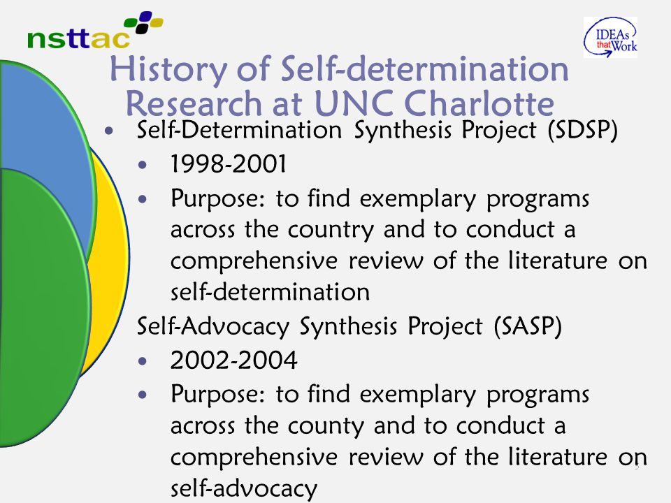 5 History of Self-determination Research at UNC Charlotte Self-Determination Synthesis Project (SDSP) 1998-2001 Purpose: to find exemplary programs ac