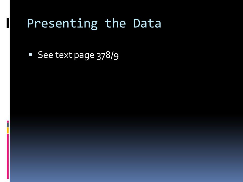 Presenting the Data  See text page 378/9