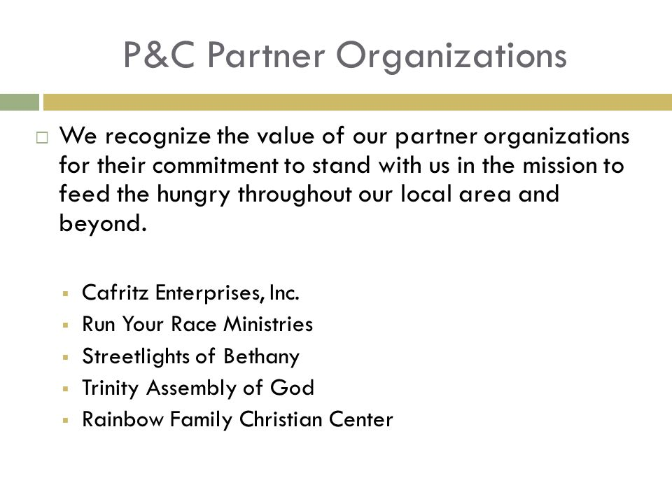 P&C Partner Organizations  We recognize the value of our partner organizations for their commitment to stand with us in the mission to feed the hungry throughout our local area and beyond.
